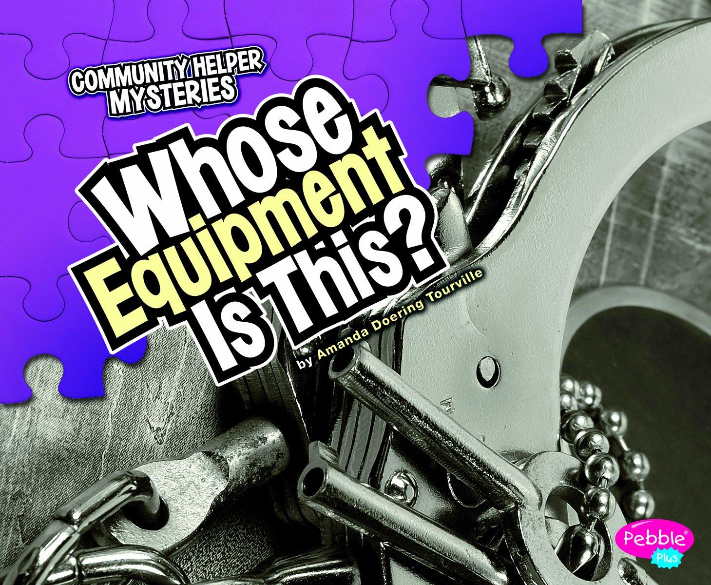Download Whose Equipment Is This? (Community Helper Mysteries) pdf epub