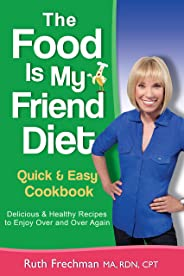 The Food Is My Friend Diet Quick & Easy Cookbook: Delicious & Healthy Recipes to Enjoy Over and Over Again