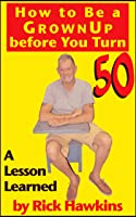 How To Be A Grownup Before You Turn 50 (English