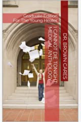 I CANNOT DIE TONIGHT: MEDICAL ANTHOLOGY: Graduate Edition For The Young Healer (Dr. Brown Cares Medical Poetry & Poetic Science Book 4) Kindle Edition