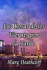 Las Rosas de los Viernes por la Tarde (Amor y Mentiras nº 2) (Spanish Edition) Kindle Edition