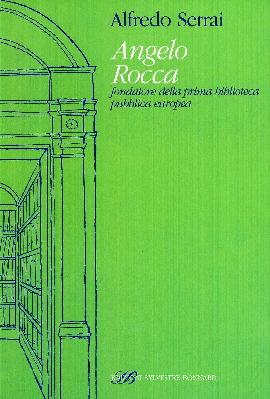 Angelo Rocca fondatore della prima biblioteca pubblica europea Copertina flessibile – 1 mar 2005 Alfredo Serrai Sylvestre Bonnard 8886842953