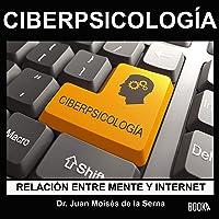 CiberPsicología [CyberPsychology]: Relación entre Mente e Internet [Relationship Between Mind and Internet]