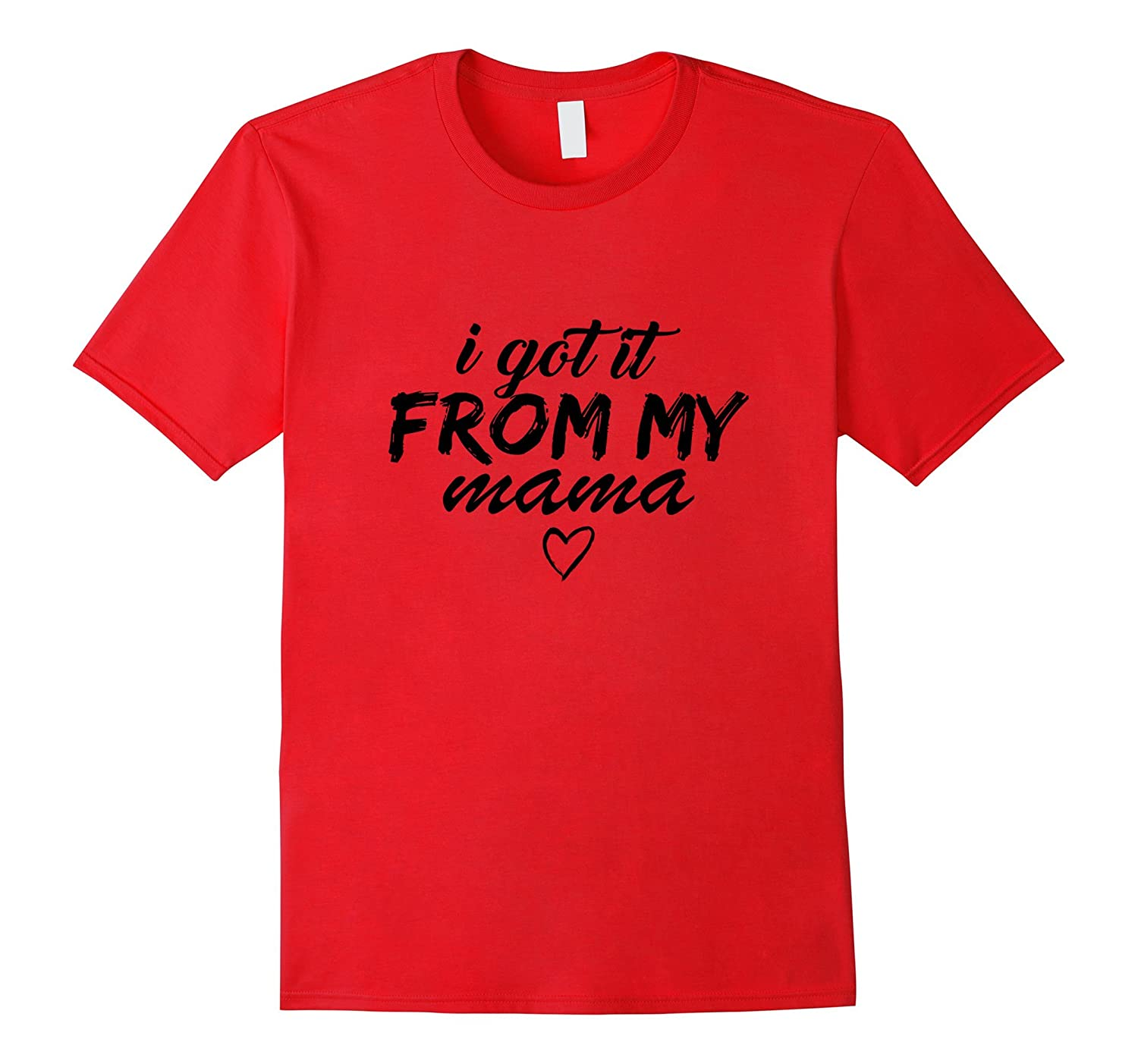 OFFICIAL I Got It From My Mama T Shirt-TH
