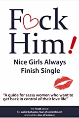F*CK Him!: Nice Girls Always Finish Single Kindle Edition