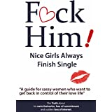 F*CK Him!: Nice Girls Always Finish Single
