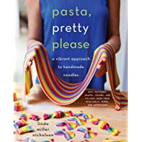 Pasta, Pretty Please: A Vibrant Approach to Creative Handmade Noodles