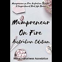 Mumpreneur on Fire Australian Edition: 12 Inspirational Real Life Stories