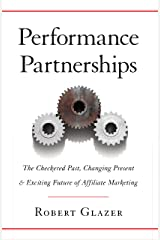 Performance Partnerships: The Checkered Past, Changing Present and Exciting Future of Affiliate Marketing Kindle Edition