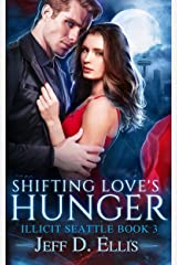 Shifting Love's Hunger (Illicit Seattle Book 3) Kindle Edition