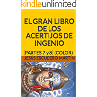EL GRAN LIBRO DE LOS ACERTIJOS DE INGENIO: [PARTES 7 y 8] (COLOR)
