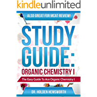 Study Guide: Ace Organic Chemistry I - The EASY Guide to Ace Organic Chemistry I: (Organic Chemistry Study Guide, Organic Chemistry Review, Concepts, Reaction ... Mechanisms and Summaries) (English Edition)