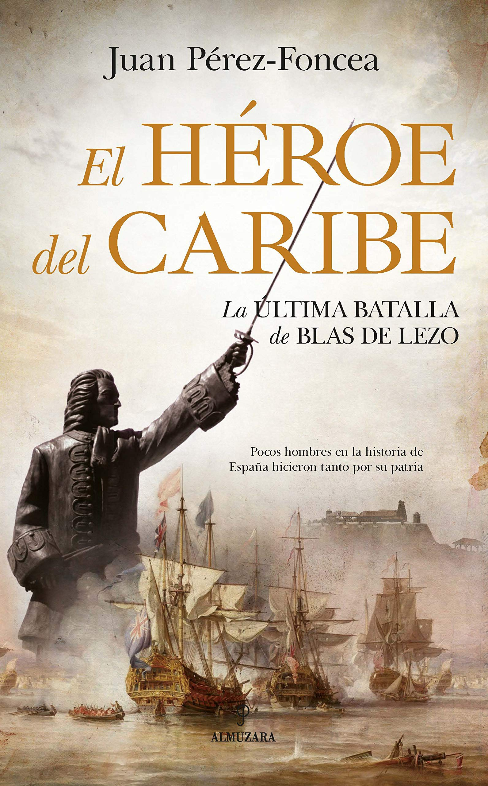 El Héroe Del Caribe: La última batalla de Blas de Lezo Novela Histórica: Amazon.es: Pérez-Foncea Álvarez, Juan Antonio: Libros
