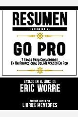 Resumen Extendido De GO PRO: 7 Pasos Para Convertirse En Un Profesional Del Mercadeo En Red – Basado En El Libro De Eric Worre (Spanish Edition) Kindle Edition