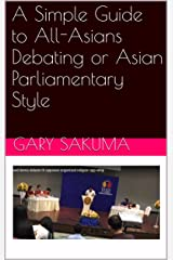 A Simple Guide to All-Asians Debating or Asian Parliamentary Style (Simple Debate Book 1) Kindle Edition