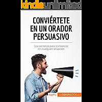 Conviértete en un orador persuasivo: Los secretos para convencer en cualquier situación (Coaching)