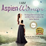 I am AspienWoman: The Unique Characteristics, Traits, and Gifts of Adult Females on the Autism Spectrum (AspienGirl)