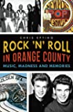 Rock 'n' Roll in Orange County:: Music, Madness and Memories