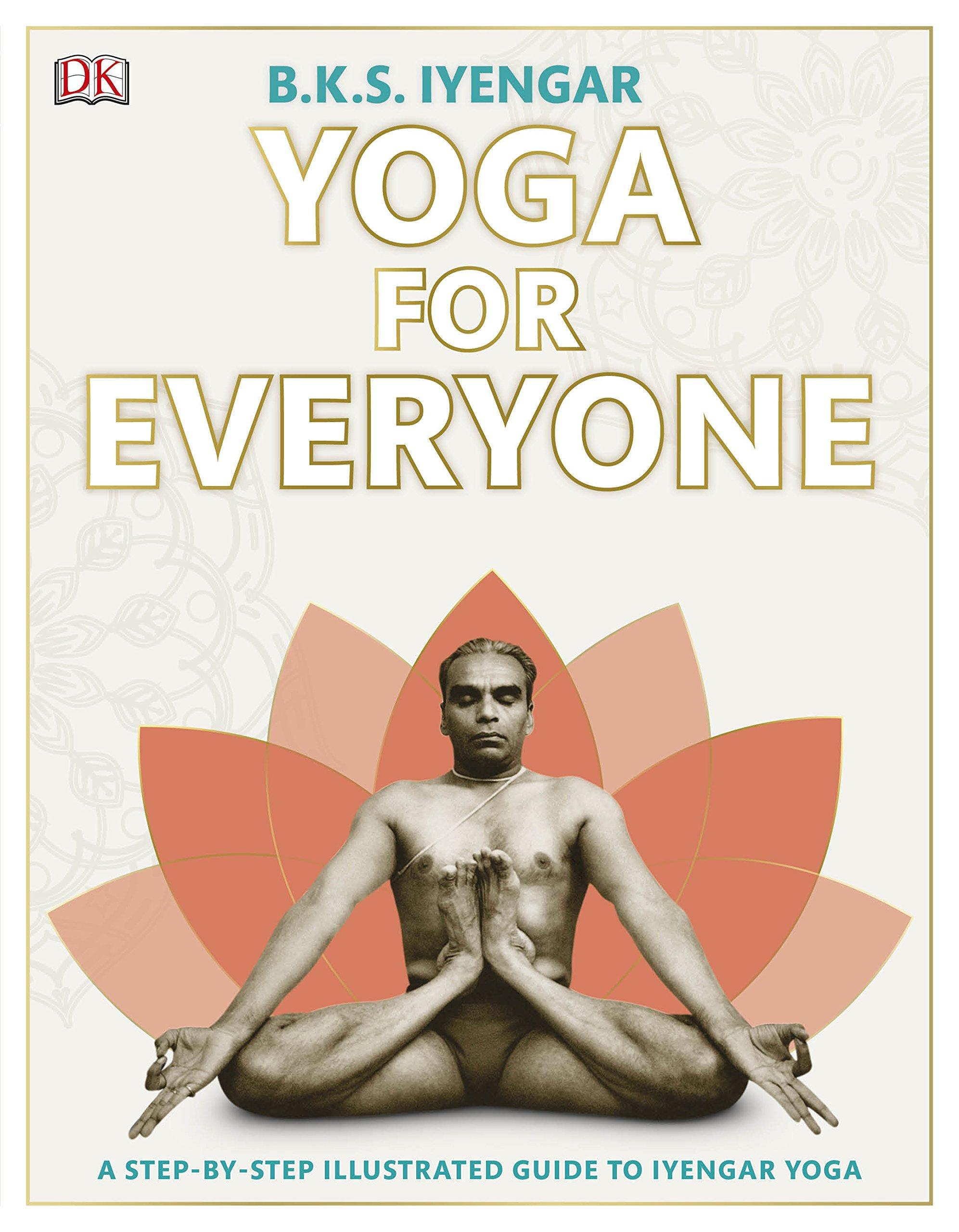 Yoga For Everyone B K S Iyengar Dk 9780241356784 Amazon Com Books