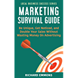 Marketing Survival Guide: Be Unique, Get Noticed, and Double Your Sales Without Wasting Money On Advertising (Local…