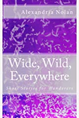 Wide, Wild, Everywhere: Short Stories for Wanderers Kindle Edition