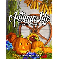 Autumn Life Coloring Book: An Adult Coloring Book Featuring Beautiful Autumn Scenes, Charming Animals and Relaxing Fall…