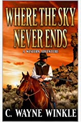 Where The Sky Never Ends: A Western Adventure Kindle Edition