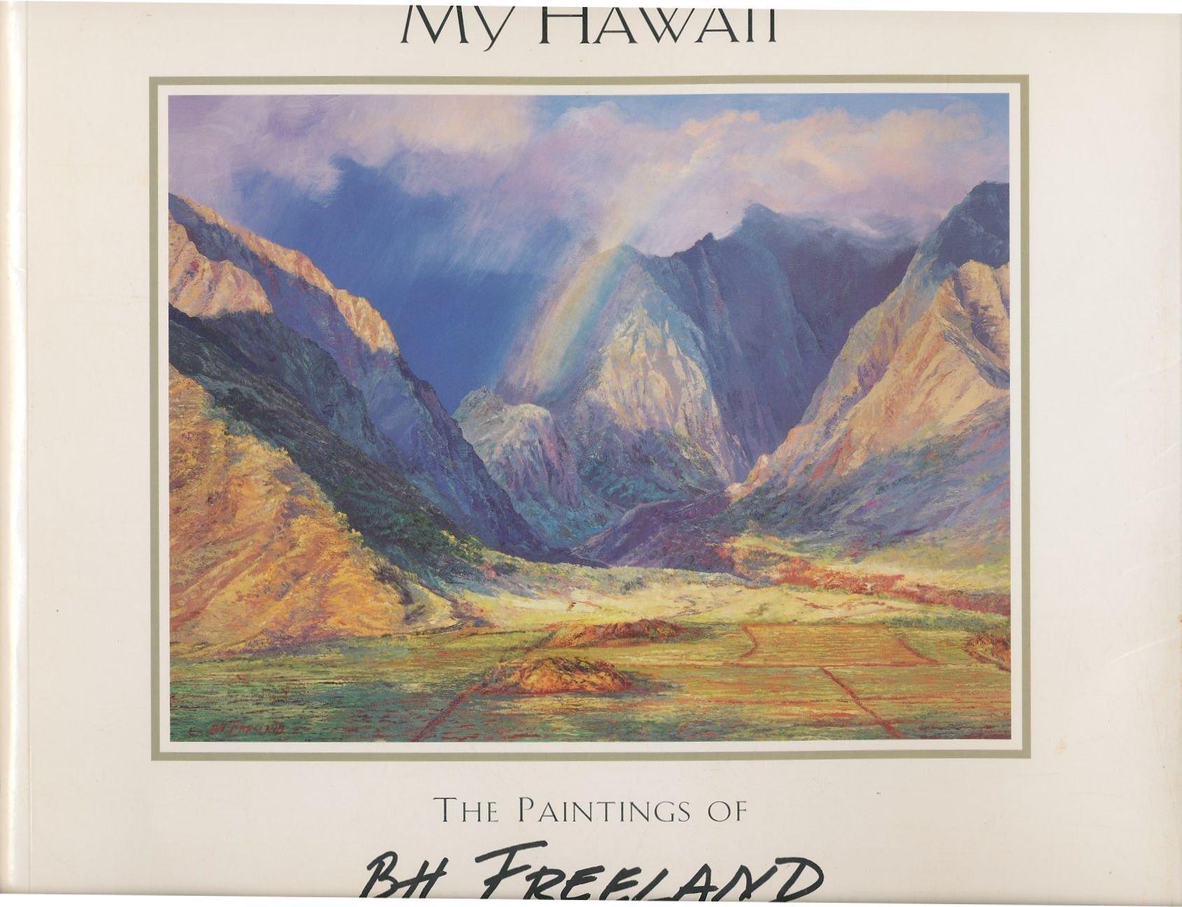 My Hawaii: The paintings of B H  Freeland: B  H Freeland