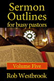 Sermon Outlines for Busy Pastors: Volume Five