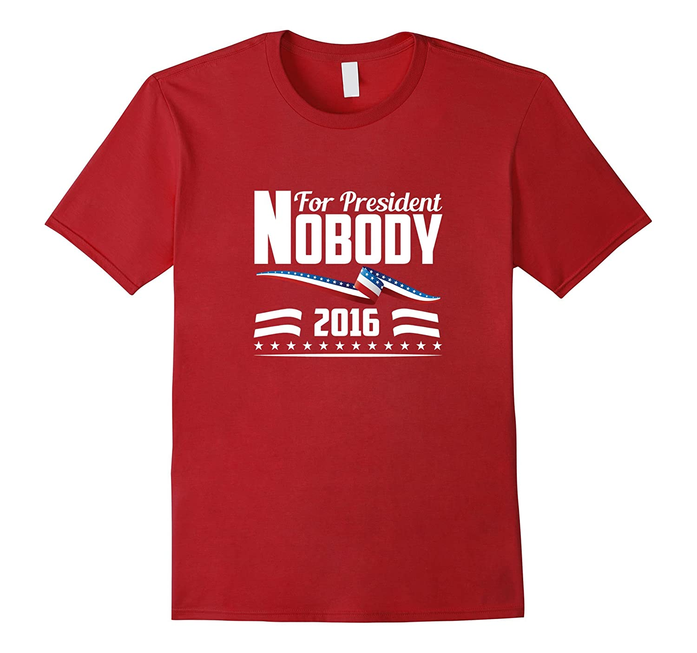 Nobody For President 2016 Political T Shirt