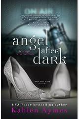 Angel After Dark: The After Dark Billionaire Romance Series, Book #1 (After Dark Series) Kindle Edition