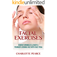 Facial Exercises: Remove Wrinkles & Enjoy A Younger Looking Face with Face Yoga (How To Look Younger, Facial Exercises, Face Yoga, Get Rid Of Wrinkles, Facial Exercises DVD, Facelift)