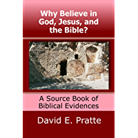Why Believe in God, Jesus, and the Bible?: A Source Book of Biblical Evidence
