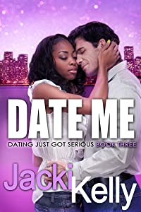 Date Me (Dating Just Got Serious Book 3)