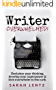 Writer Overwhelmed!: Declutter your thinking, develop your superpower & kick overwhelm to the curb