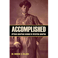 Accomplished: African-American Women in Victorian America (Abridged, Annotated)