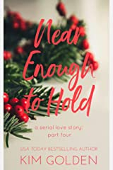 Near Enough to Hold: a serial love story - part four Kindle Edition