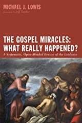 The Gospel Miracles: What Really Happened?: A Systematic, Open-Minded Review of the Evidence Kindle Edition