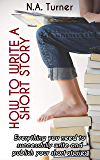 How to Write a Short Story: Everything you need to successfully write and publish your short stories