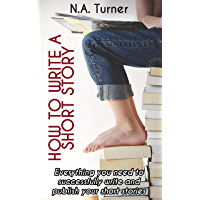 How to Write a Short Story: Everything you need to successfully write and publish your short stories (English Edition)