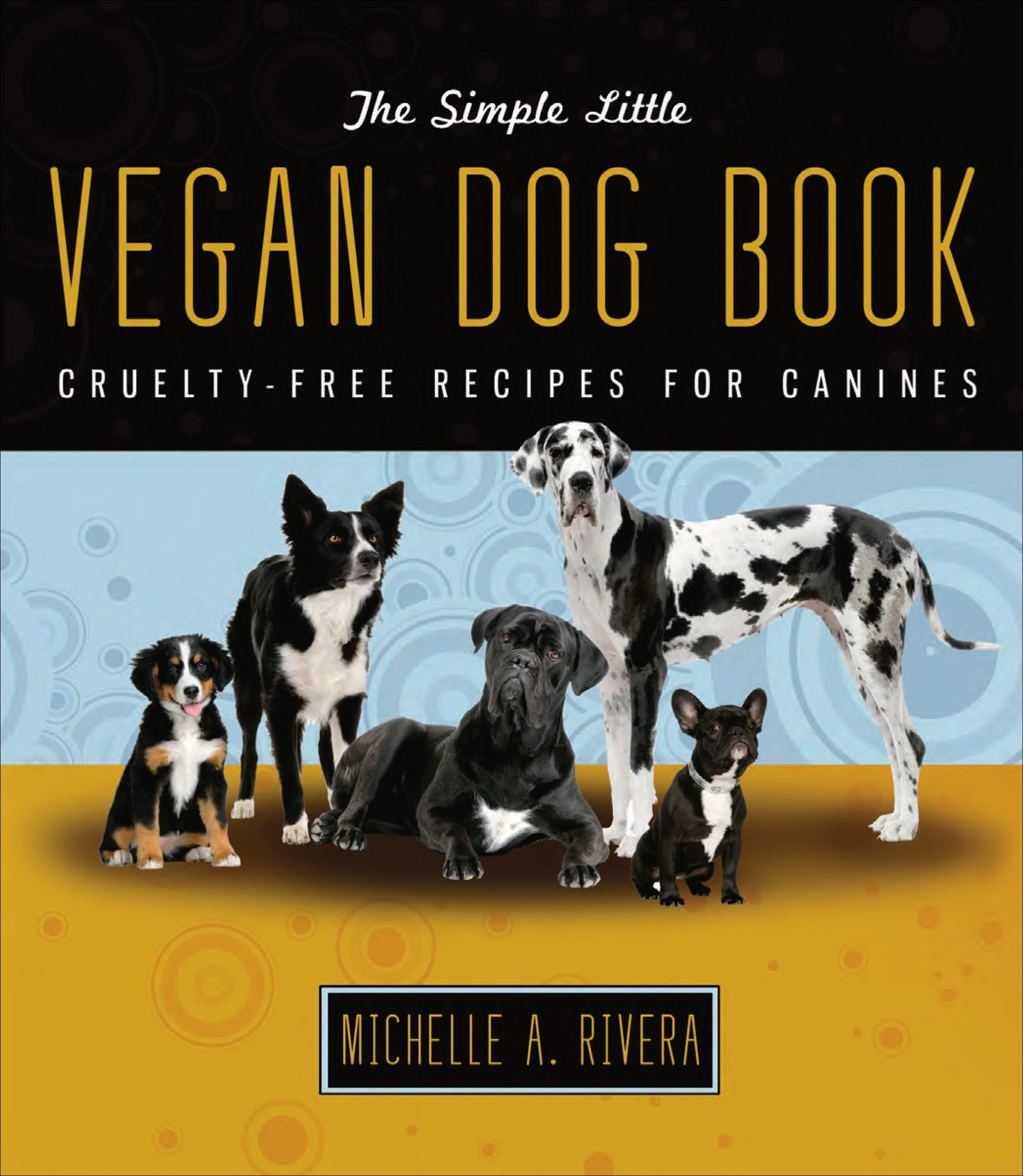 The Simple Little Vegan Dog Book Cruelty Free Recipes For