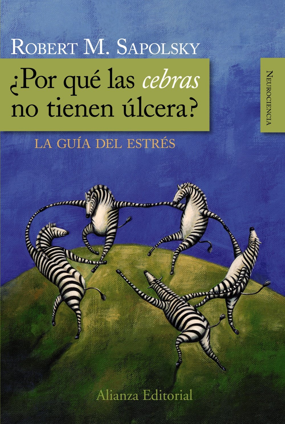 Por Qu Las Cebras No Tienen Lcera Why Zebras Dont Get Ulcers La Gua Del Estrs The Acclaimed Guide To Stress Related Diseases