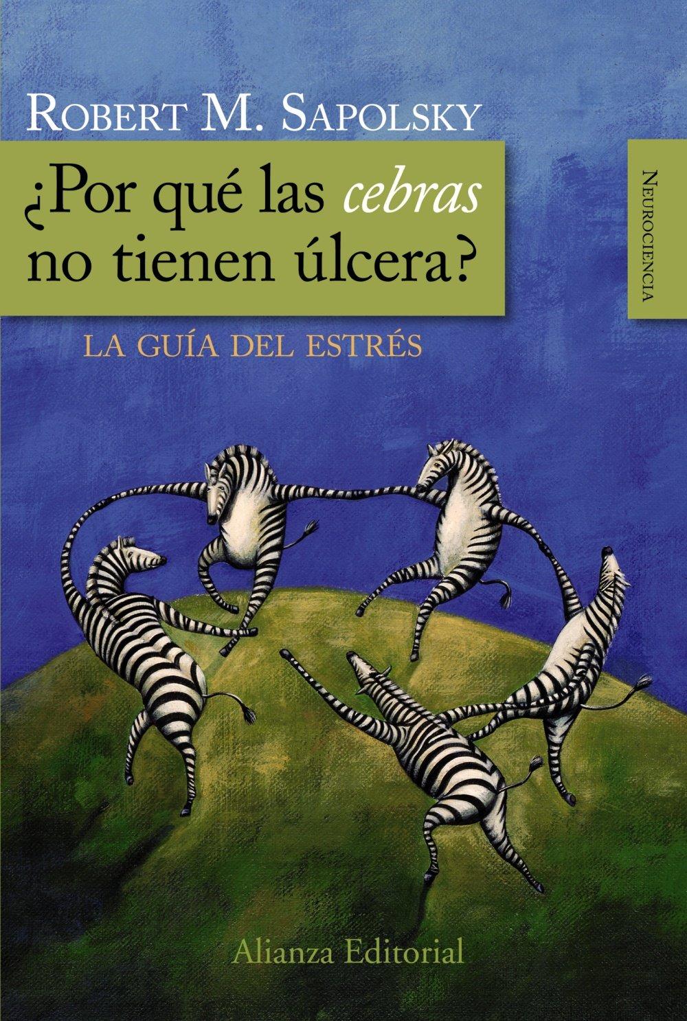 Read Online ¿Por qué las cebras no tienen úlcera? / Why zebras don't get ulcers?: La guía del estrés / The Acclaimed Guide to Stress-Related Diseases, and Coping (Alianza Ensayo) (Spanish Edition) pdf epub