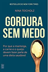 Gordura sem medo: Por que a manteiga, a carne e o queijo devem fazer parte de uma dieta saudável eBook Kindle