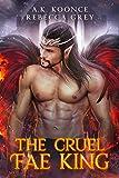 The Cruel Fae King: A Sexy Fantasy Romance Series