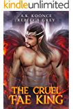 The Cruel Fae King: A Sexy Fantasy Romance Series (The Cursed Kingdoms Series Book 1)
