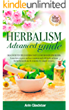 Herbalism Advanced guide: Discover Ten Wild Herbs useful for Modern Problems. Learn how to Grow and Use Common and Wild Herbs at Home for Herbal Medicine & Remedies by simple Recipies.