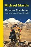 30 Jahre Abenteuer: Unterwegs in den Wüsten der Erde