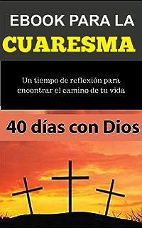 Ebook para la CUARESMA : 40 días para encontrar el amor de Dios (Libros Católicos