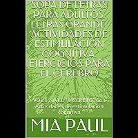 """SOPA DE LETRAS PARA ADULTOS. LETRAS GRANDE.  ACTIVIDADES DE ESTIMULACION COGNITIVA.  EJERCICIOS PARA EL CEREBRO: VOL.1 NIVEL """"DISCRETO"""" Con Actividades ... cognitiva (DISCRECION) (Spanish Edition)"""